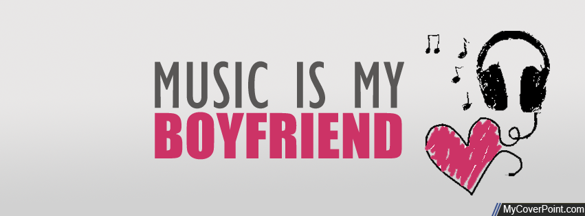 Music Is My Boyfriend   FB Covers   Cover photos, Facebook