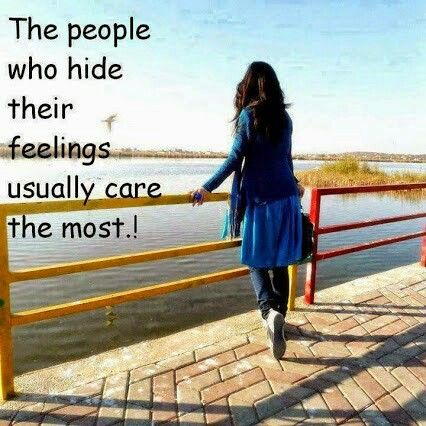 The people who hide their feelings usually care the most.!