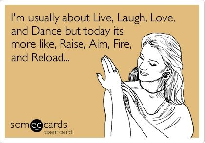 Charming Funny Quote Today Is About Raise, Aim, Fire, Reload