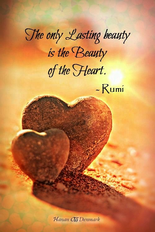 The Only Lasting Beauty Is The Beauty Of The Heart Rumi