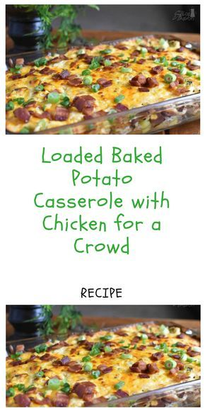 Loaded Baked Potato Casserole with Chicken for a Crowd Recipe