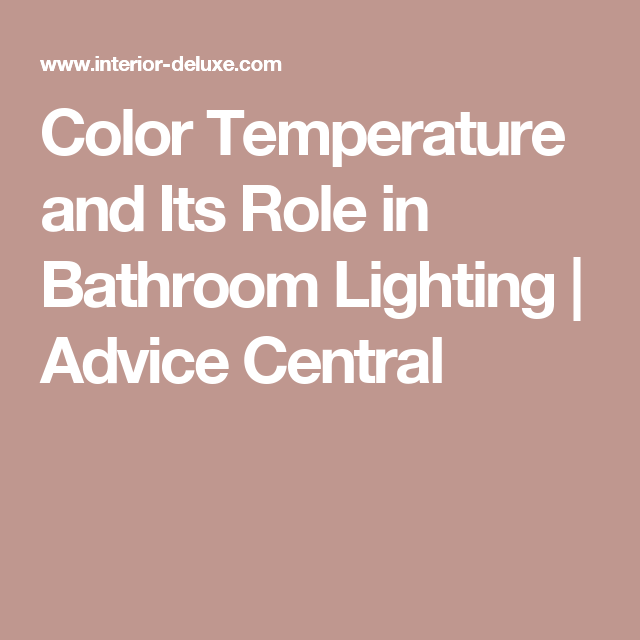 Color Temperature and Its Role in Bathroom Lighting ...