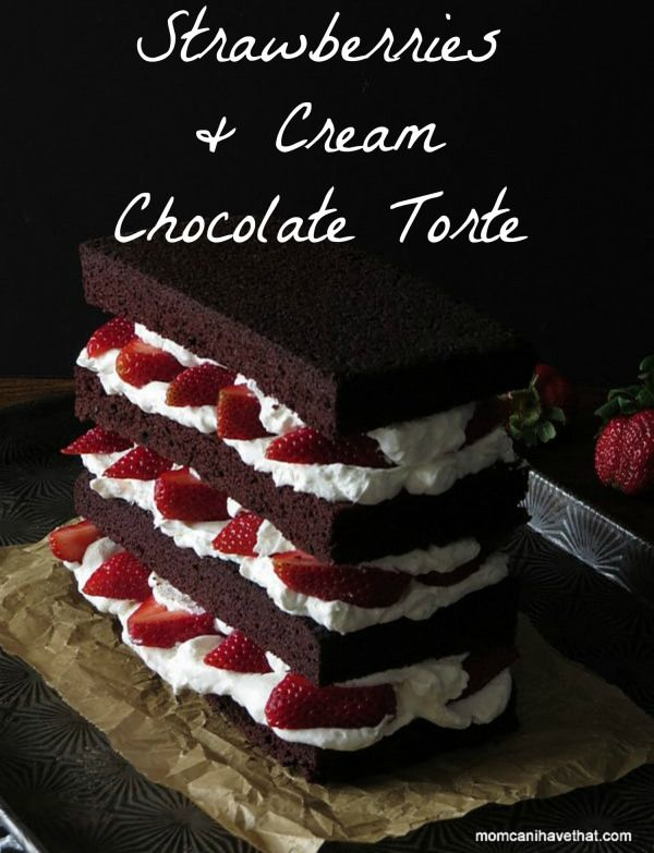 Strawberries and Cream Chocolate Torte | Mom, Can I Have That?