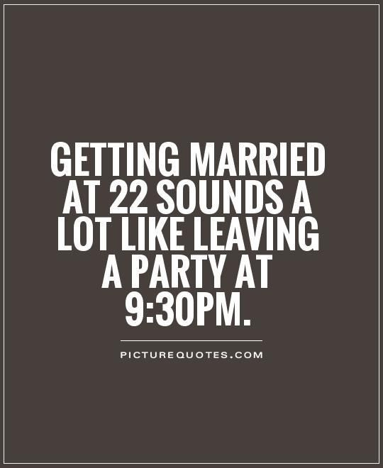Getting Married At 22 Sounds A Lot Like Leaving Party 930pm