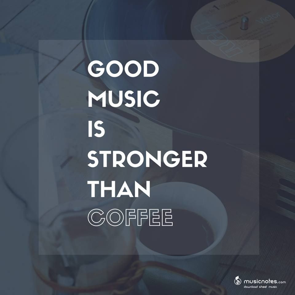 Motivational Music Quote Coffee Music Life Quotes Music Quotes Music Motivation