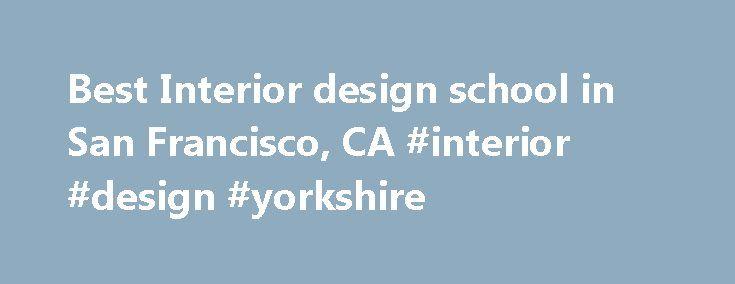 Best Interior Design School In San Francisco, CA #interior #design  #yorkshire Http