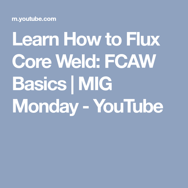 Learn How to Flux Core Weld: FCAW Basics | MIG Monday - YouTube ...