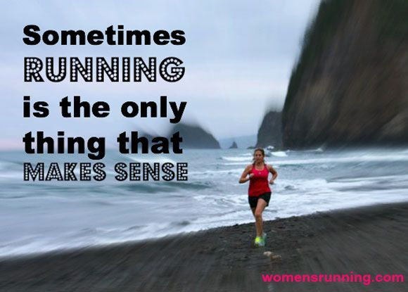 Sometimes running is the only thing that makes sense.