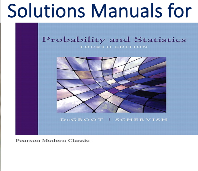 Solutions Manual For Probability And Statistics 4th Edition By Mark J Schervish Morris H Degroot In 2020 Probability Solutions Manual