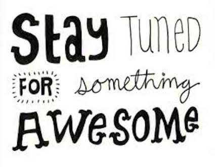 Image result for stay tuned for something awesome