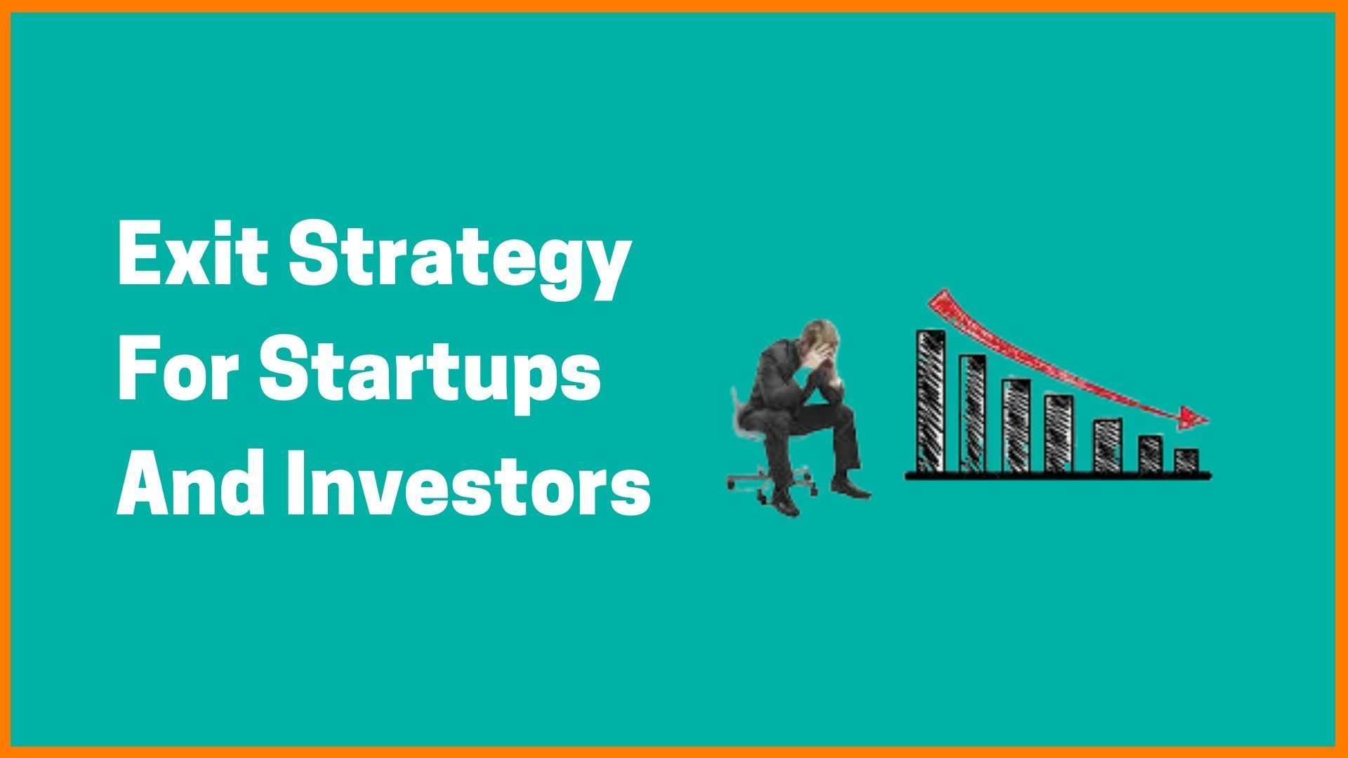 Must Follow Exit Strategy For Startups And Investors in