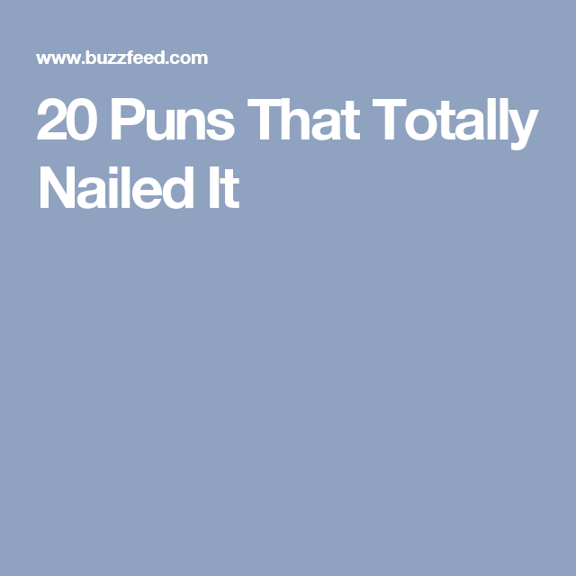 20 Puns That Totally Nailed It