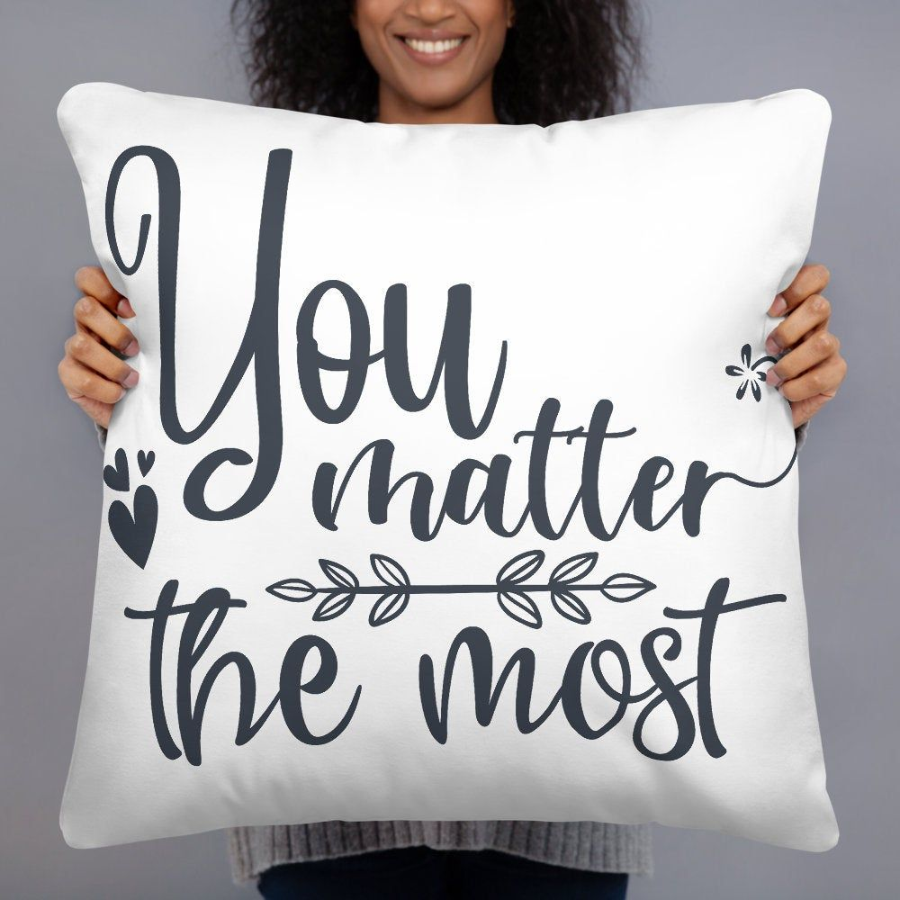 You Matter Most Quote Pillow Cover Throw Pillow Cover Pillow