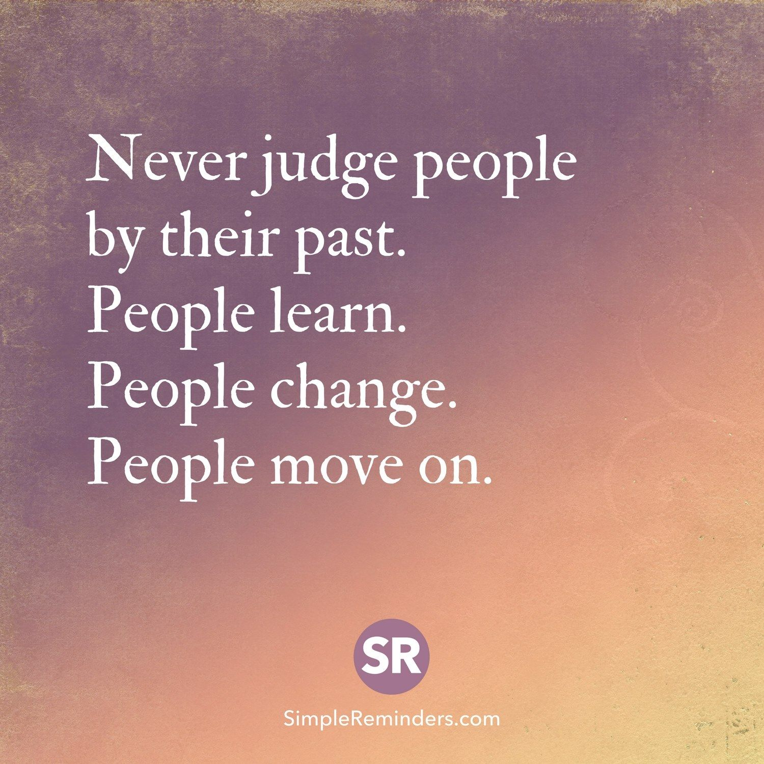 Never Judge People By Their Past People Learn People Change People Move On Judging People Quotes Dont Judge People Pray Quotes