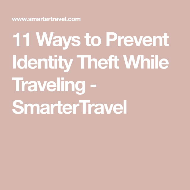 11 Ways To Prevent Identity Theft While Traveling