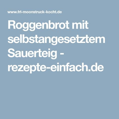 Roggenbrot mit selbstangesetztem Sauerteig - rezepte-einfach.de