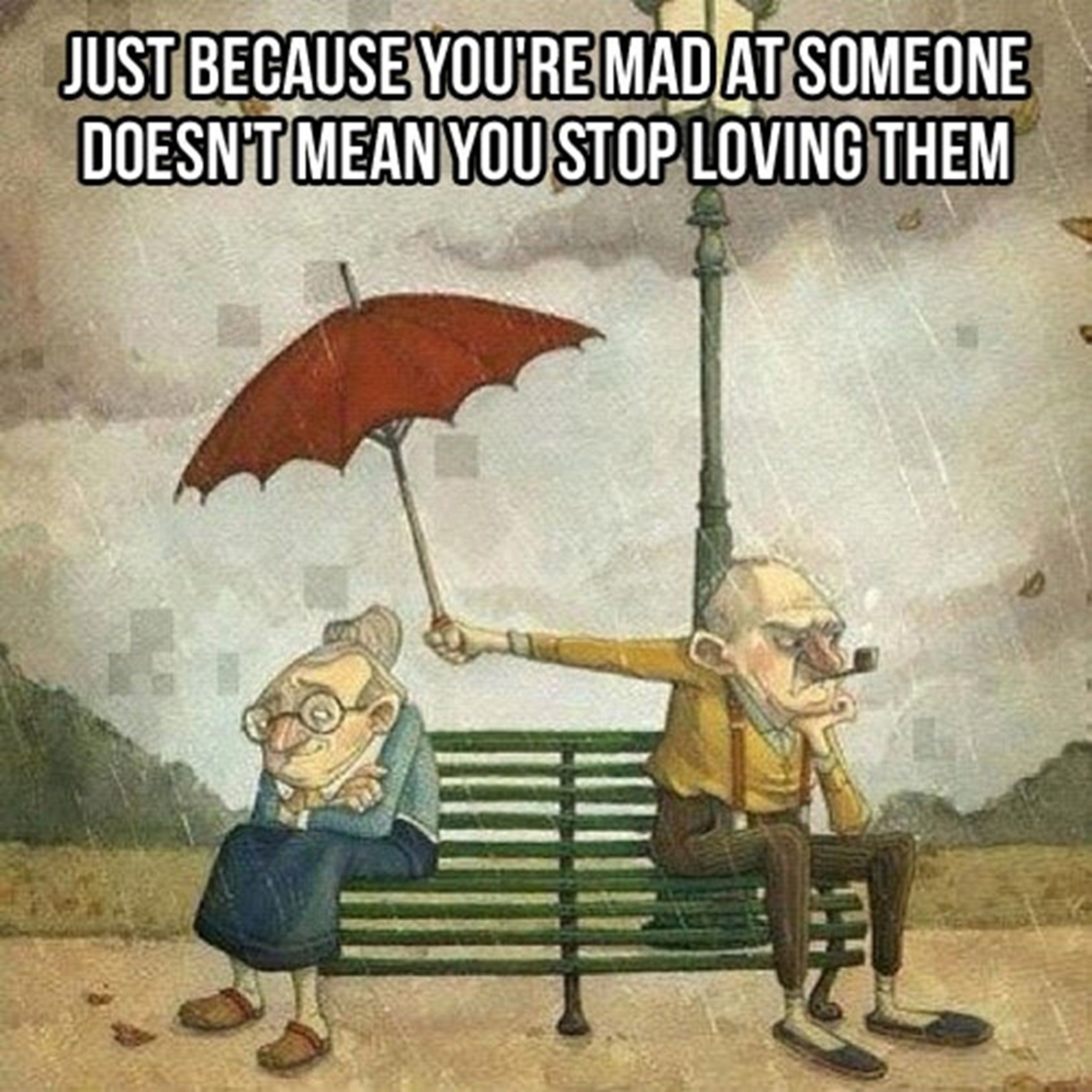 Just because youre mad at someone doesnt mean you stop