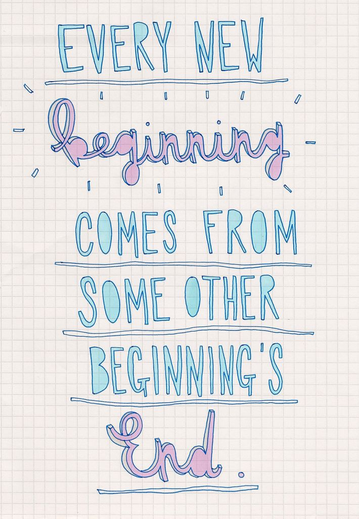 Every New Beginning Comes From Some Other Beginning S End