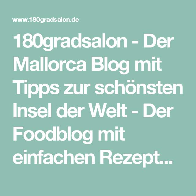 180gradsalon - Der Mallorca Blog mit Tipps zur schönsten Insel der Welt - Der Foodblog mit einfachen Rezepten zum Kochen & Backen und Foodfotos die Appetit machen.