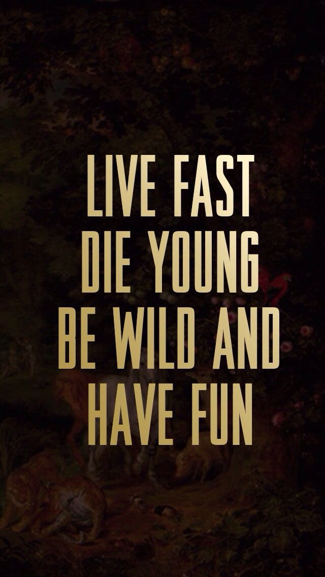 Live Fast Die Young Be Wild Have Fun Iphone Wallpapers Sprüche