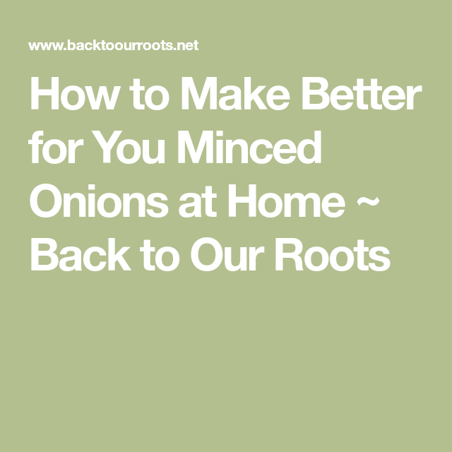 How to Make Better for You Minced Onions at Home ~ Back to Our Roots