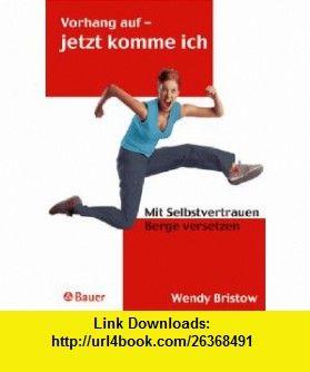 Vorhang auf - jetzt komme ich. Mit Selbstvertrauen Berge versetzen. (9783762608509) Wendy Bristow , ISBN-10: 3762608504  , ISBN-13: 978-3762608509 ,  , tutorials , pdf , ebook , torrent , downloads , rapidshare , filesonic , hotfile , megaupload , fileserve