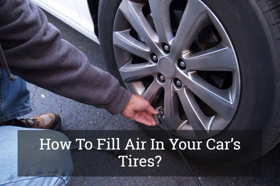 How To Fill Air In Your Car's Tires? in 2020 Car tires
