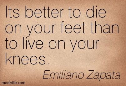 It S Better To Die On Your Feet Than Live On Your Knees Google
