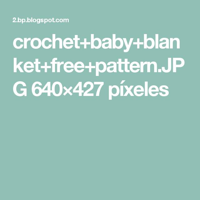 crochet+baby+blanket+free+pattern.JPG 640×427 píxeles