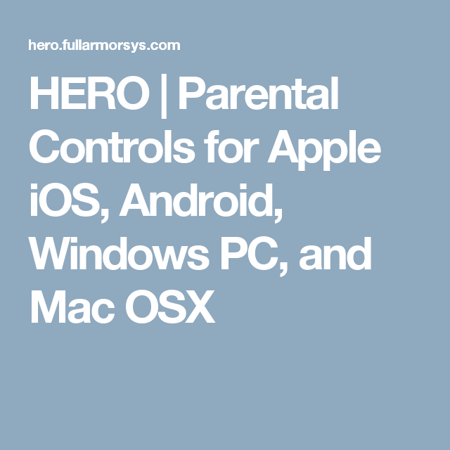 HERO | Parental Controls for Apple iOS, Android, Windows PC, and Mac OSX