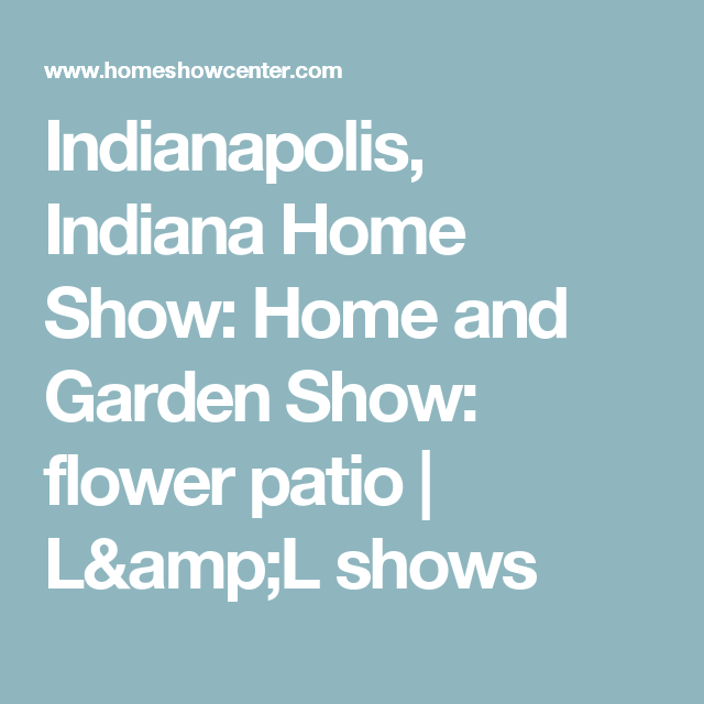 Indianapolis Indiana Home Show Home And Garden Show Flower - Home and garden show indianapolis