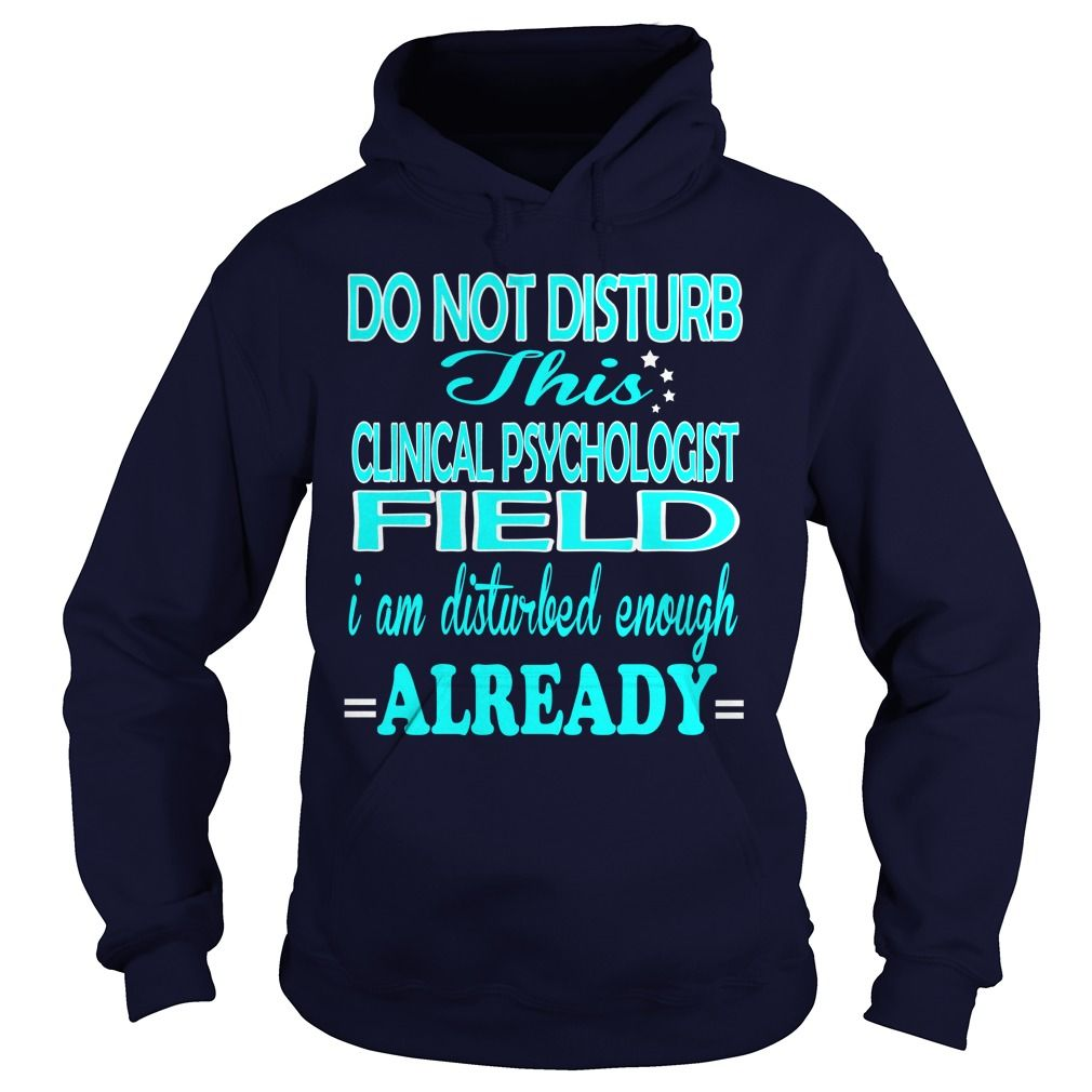 CLINICAL PSYCHOLOGIST FIELD DO NOT DISTURB THIS I AM DISTURBED ENOUGH ALREADY T-Shirts, Hoodies. ADD TO CART ==► https://www.sunfrog.com/LifeStyle/CLINICAL-PSYCHOLOGIST-FIELD-DISTURB-Navy-Blue-Hoodie.html?id=41382