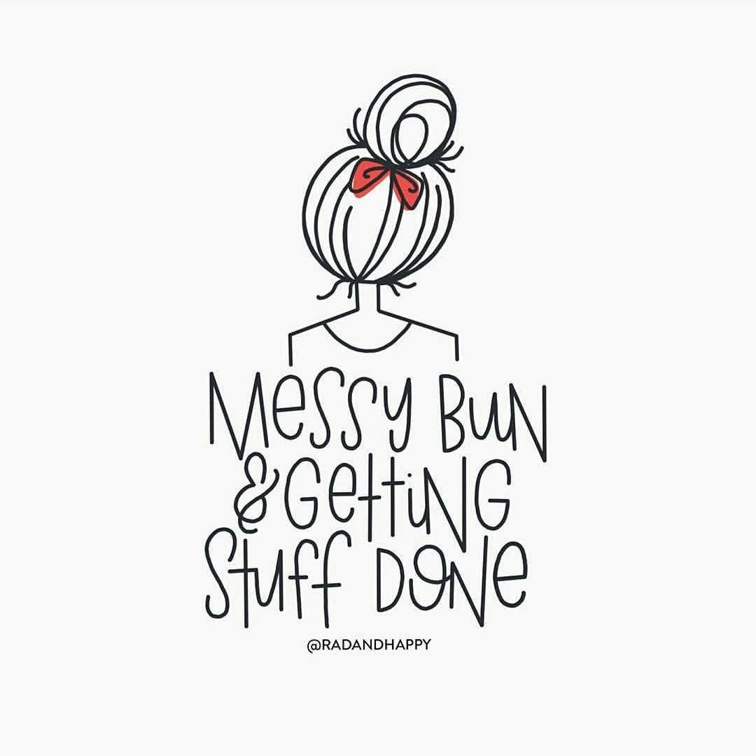 You Need A Messy Bun When Getting Stuff Done Rg