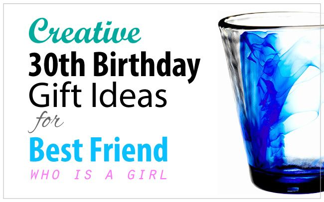 30th Birthday Gift Ideas For Best Friend Girls Edition