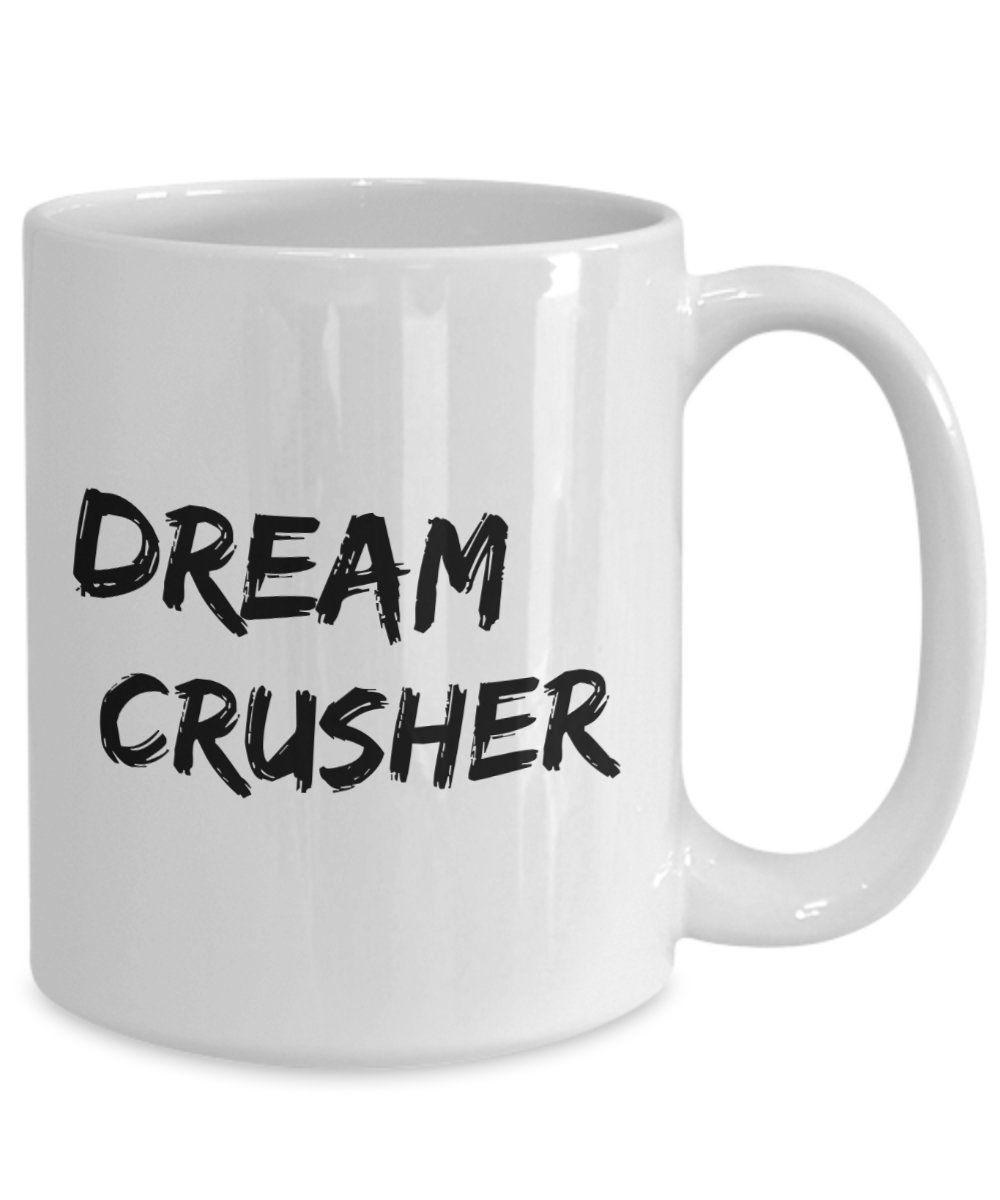 Dream Crusher Mug 11oz 15oz Novelty Gift Dream Crusher Coffee Etsy Mugs Coffee Cup Gifts Novelty Gifts
