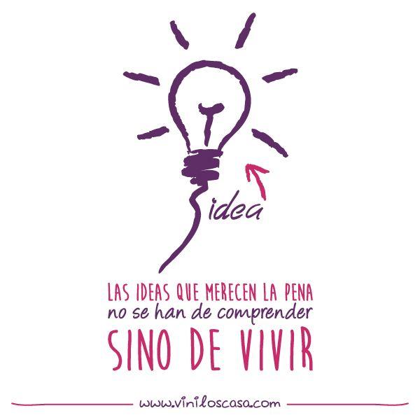 """""""Las ideas que merecen la pena no se han de comprender, sino de vivir."""" - www.viniloscasa.com"""