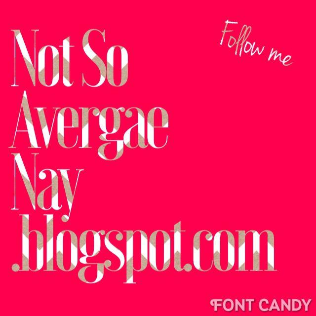 Follow my blog @ notsoaveragenay.blogspot.com