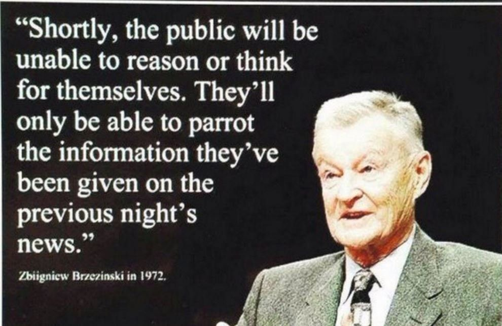 Zbigniew Brzezinski quote - People will just PARROT the news and not think for themselves. THIS IS MIKA's fa… | What happened to us, Minding my own business, Quotes