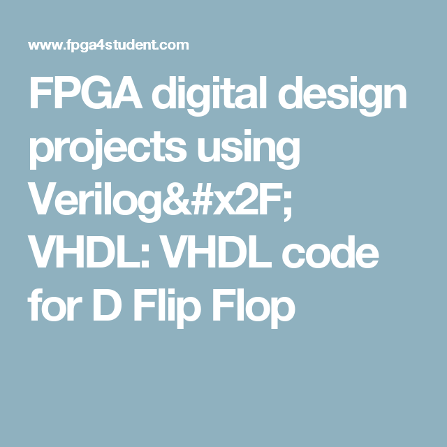 FPGA digital design projects using Verilog/ VHDL: VHDL code for D Flip Flop