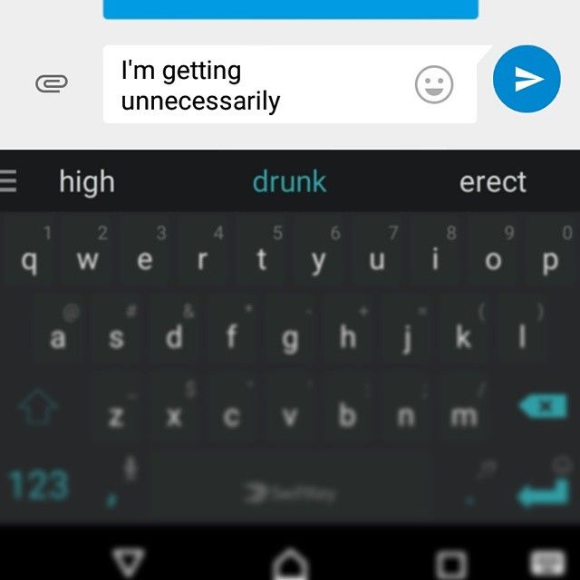 I feel my keyboard predictions paint me in a negative light...