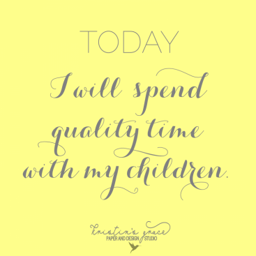 Today I Will Spend Quality Time With My Children Quote Kristins