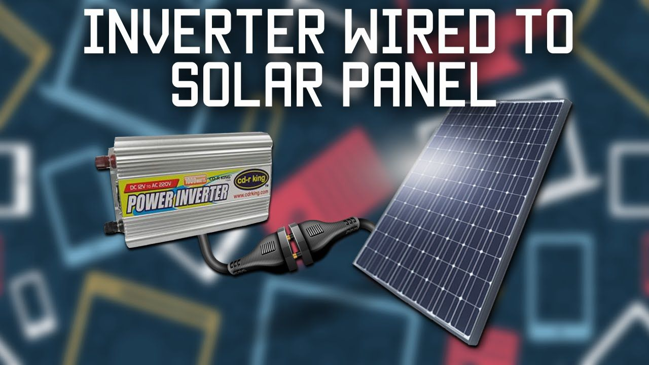 Inverter Wired Directly To Solar Panel Youtube Solar Energy Solar