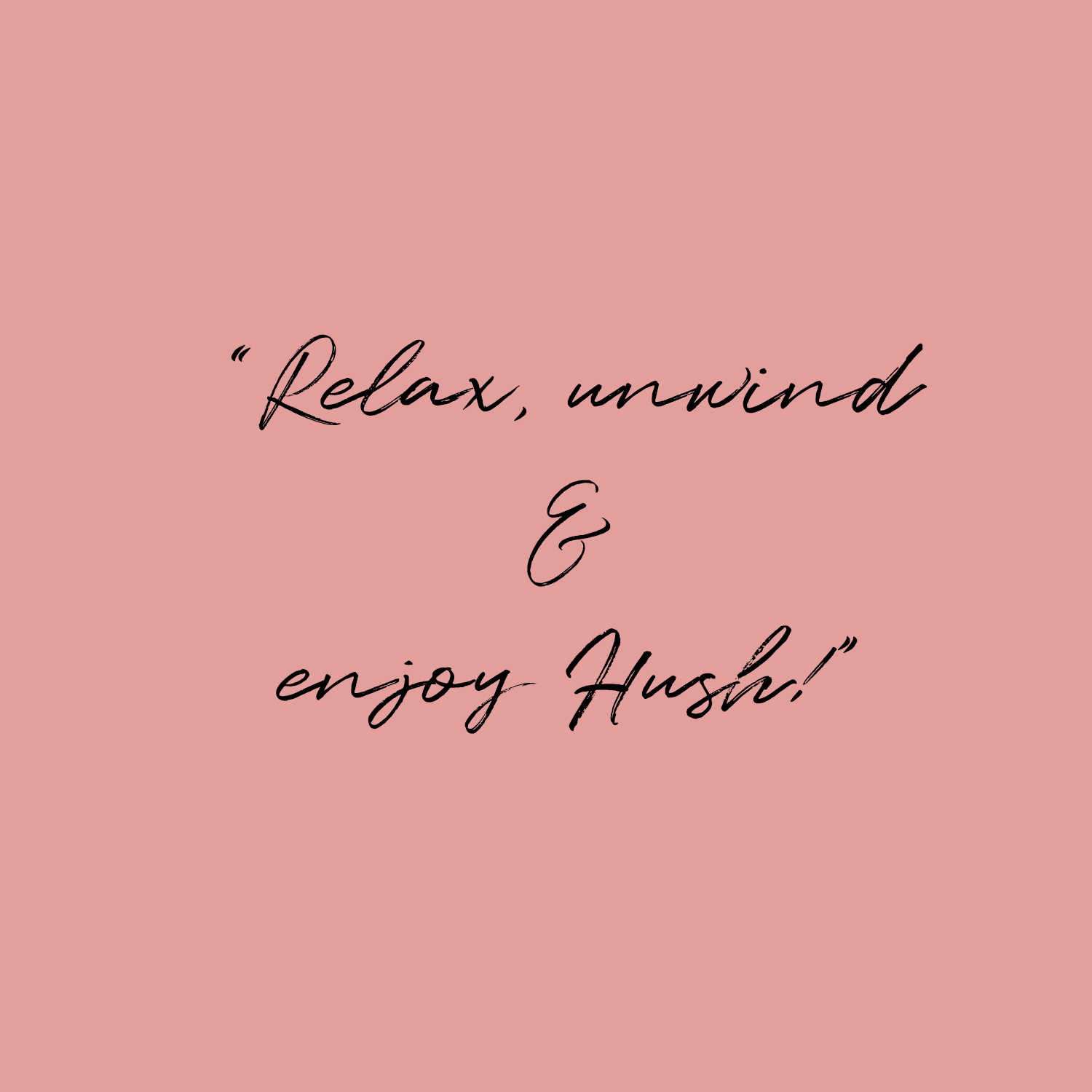 Relax Unwind And Enjoy Hush Quote Hush Quotes Relax Quotes Quotes And Notes