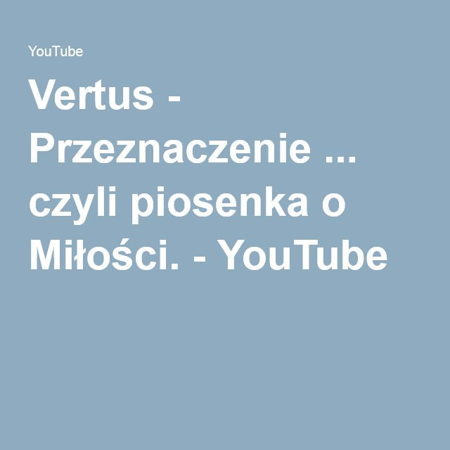 Vertus Przeznaczenie Czyli Piosenka O Milosci Youtube Pierwszy Taniec Piosenki O Milosci Piosenki I Taniec