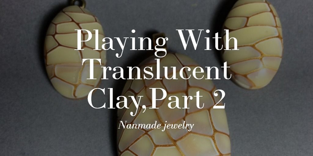 Playing with translucent clay, part 2