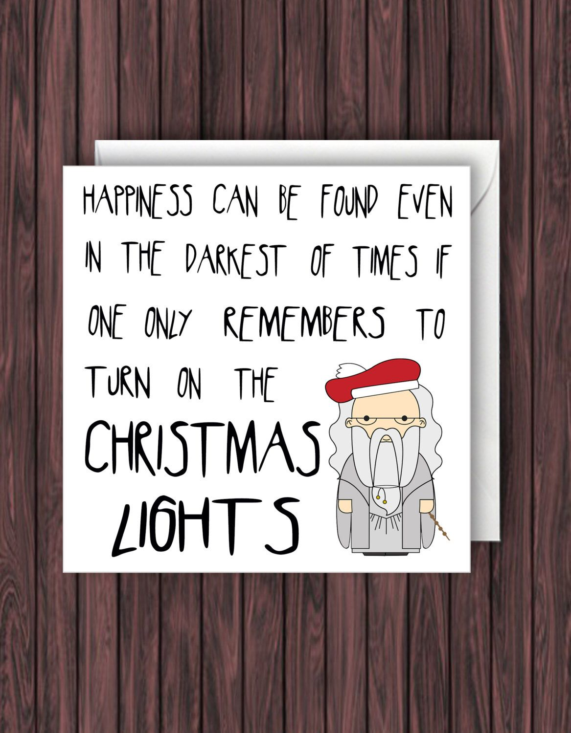 Dumbledore Quote  Happiness Can Be Found Even In The Darkest Of Times If  Only One Remembers To Turn On The CHRISTMAS Lights Christmas Card