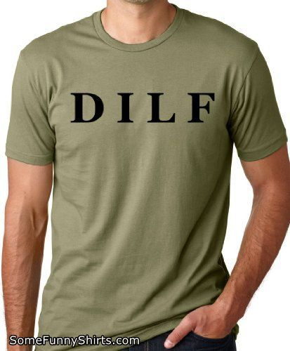 a5330a87a DILF Funny T-Shirt Dad Humor Tee Olive XL | Comedy Shirts | Funny ...
