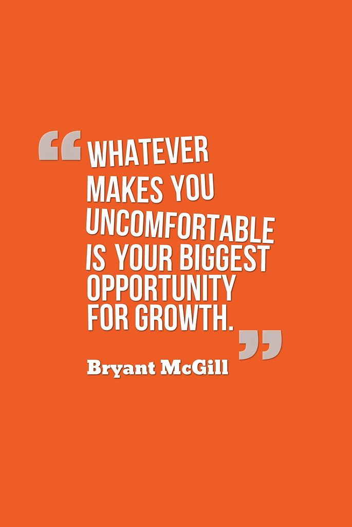 Whatever Makes You Uncomfortable Is Your Biggest Opportunity For Growth Bryant Mcgill Quotes Bytt