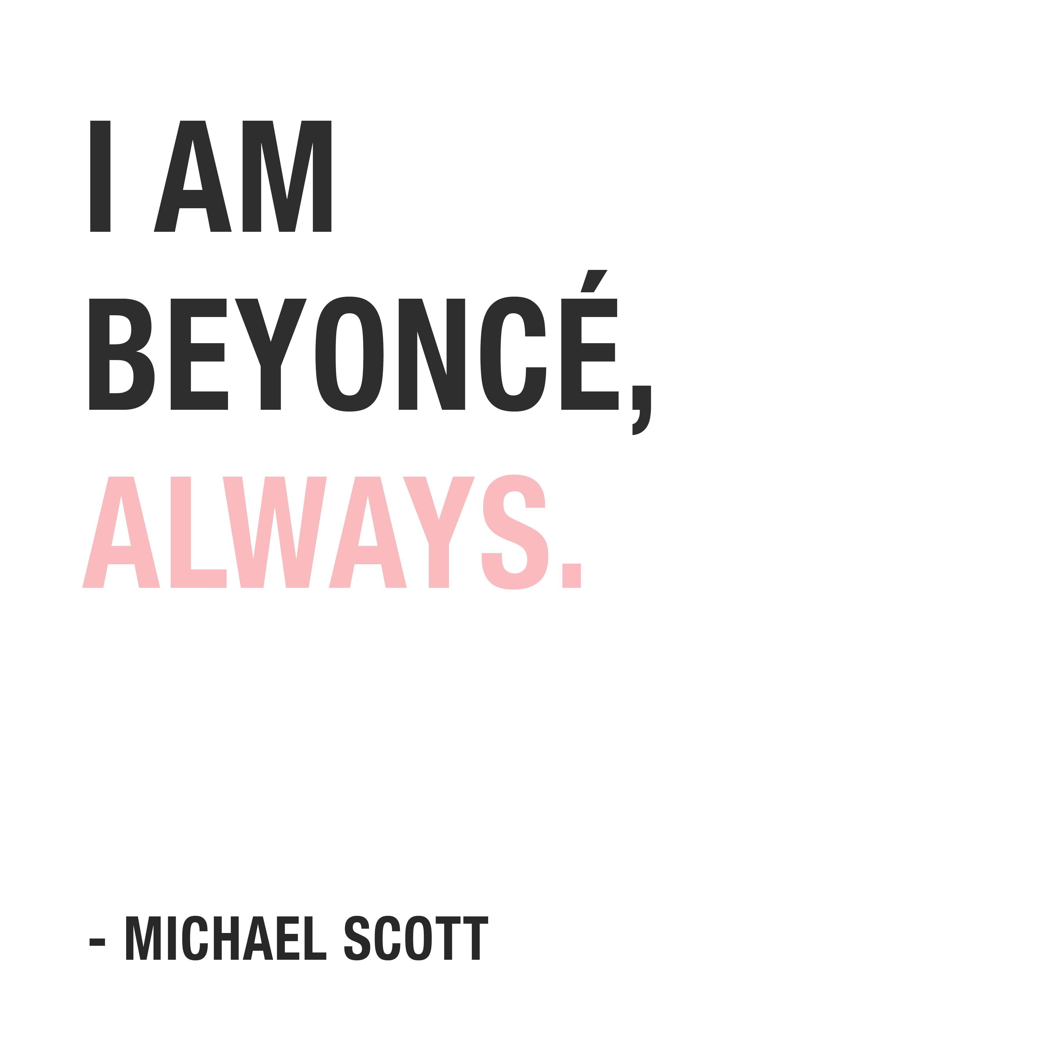 I am Beyonce, always. - Michael Scott #theoffice