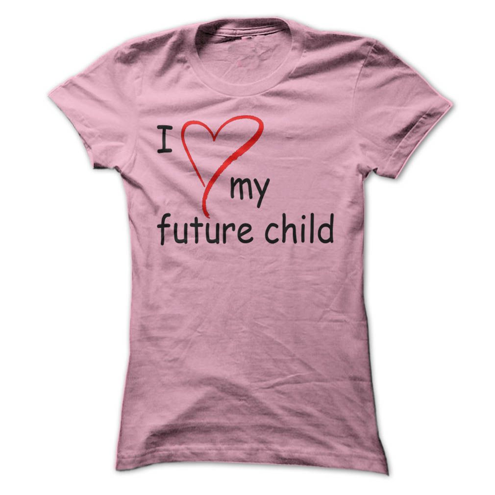 I Love My Future Child T Shirts Hoodies Buy It Now